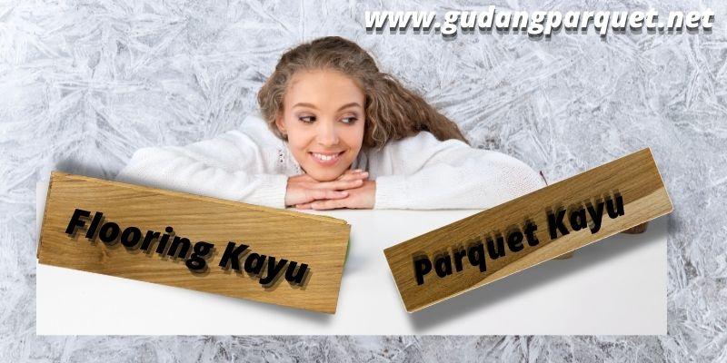 perbedaan flooring jati dengan parquet jati