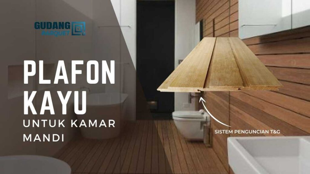 PLAFON KAYU - Lantai Kayu Kamar Mandi