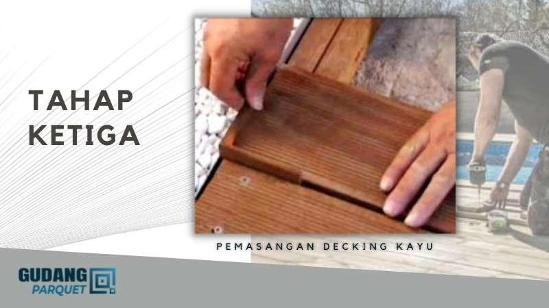 Tahap Ketiga Pemasangan Decking Kayu